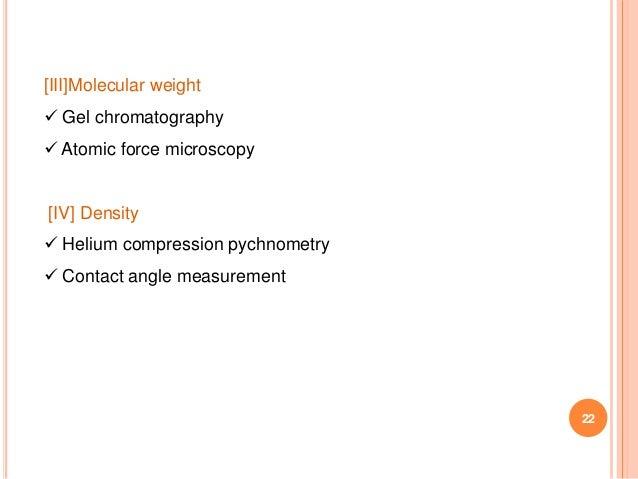 22 [III]Molecular weight  Gel chromatography  Atomic force microscopy [IV] Density  Helium compression pychnometry  Co...