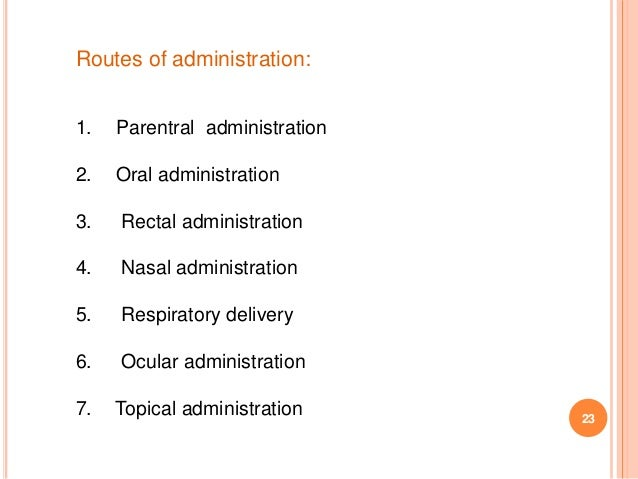 Routes of administration: 1. Parentral administration 2. Oral administration 3. Rectal administration 4. Nasal administrat...
