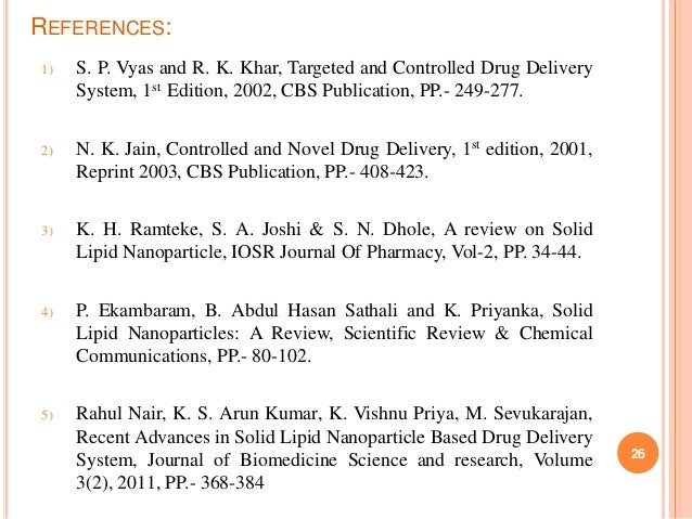 REFERENCES: 1) S. P. Vyas and R. K. Khar, Targeted and Controlled Drug Delivery System, 1st Edition, 2002, CBS Publication...
