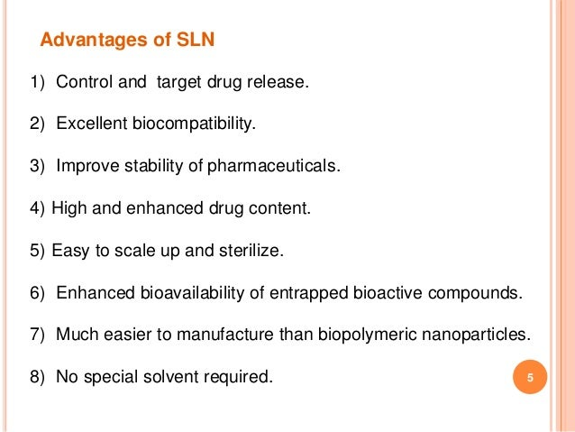 Advantages of SLN 1) Control and target drug release. 2) Excellent biocompatibility. 3) Improve stability of pharmaceutica...