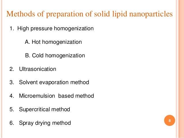 Methods of preparation of solid lipid nanoparticles 1. High pressure homogenization A. Hot homogenization B. Cold homogeni...