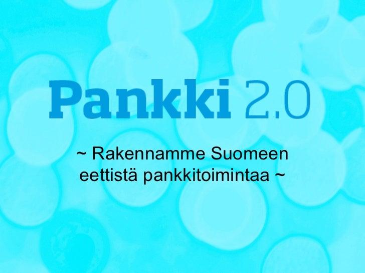 ~ Rakennamme Suomeeneettistä pankkitoimintaa ~