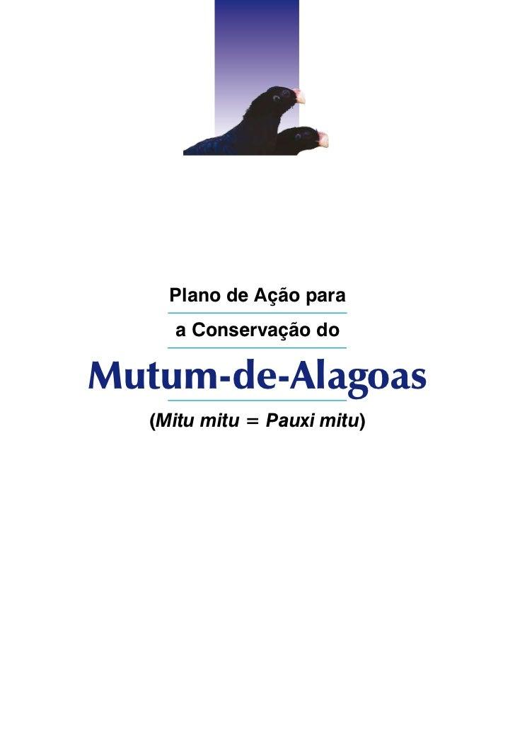 Plano de Ação para    a Conservação doMutum-de-Alagoas  (Mitu mitu = Pauxi mitu)
