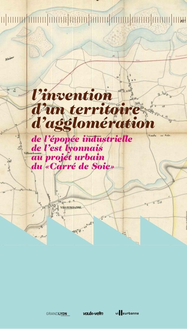 l'inventiond'un territoired'agglomérationde l'épopée industriellede l'est lyonnaisau projet urbaindu «Carré de Soie»