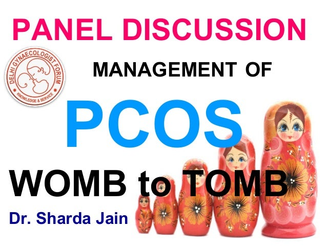 PANEL DISCUSSION MANAGEMENT OF PCOS WOMB to TOMB Dr. Sharda Jain