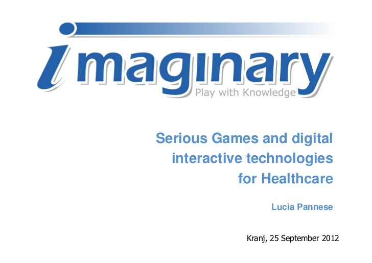 Serious Games and digital  interactive technologies            for Healthcare                   Lucia Pannese             ...