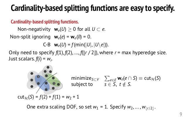 Cardinality-based splitting functions are easy to specify. 9 Cardinality-based splitting functions. minimizeS⇢V P e2E we(e...
