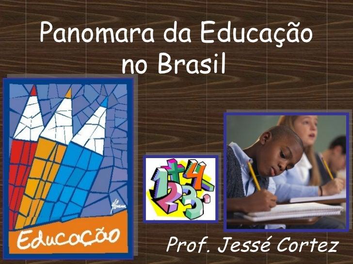 Panomara da Educação     no Brasil         Prof. Jessé Cortez