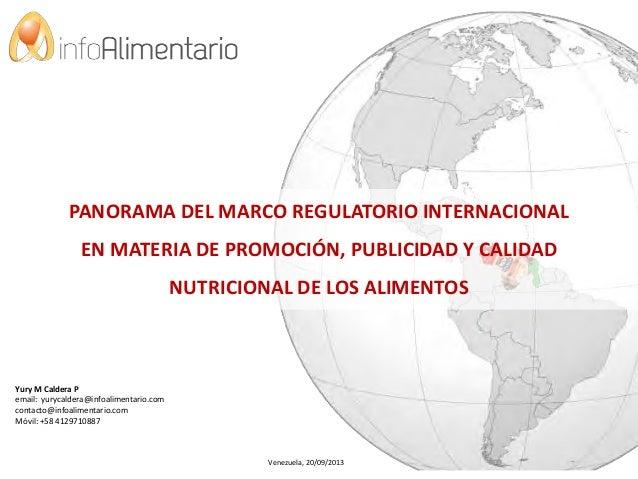 Venezuela, 20/09/2013 PANORAMA DEL MARCO REGULATORIO INTERNACIONAL EN MATERIA DE PROMOCIÓN, PUBLICIDAD Y CALIDAD NUTRICION...