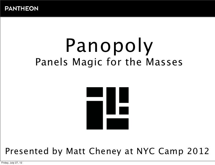 Panopoly                      Panels Magic for the Masses   Presented by Matt Cheney at NYC Camp 2012Friday, July 27, 12