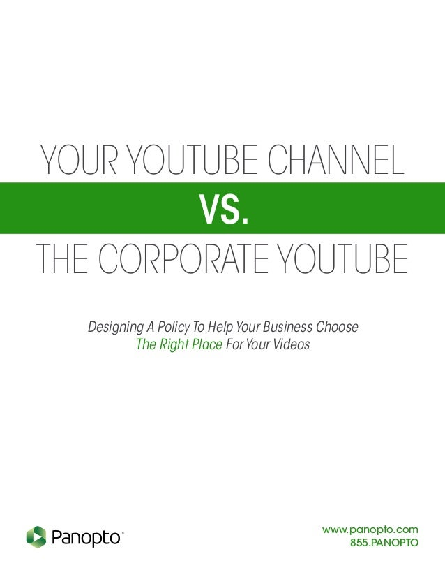 Your YouTube Channel vs. the Corporate YouTube www.panopto.com 855.PANOPTO TM Designing A Policy To Help Your Business Cho...