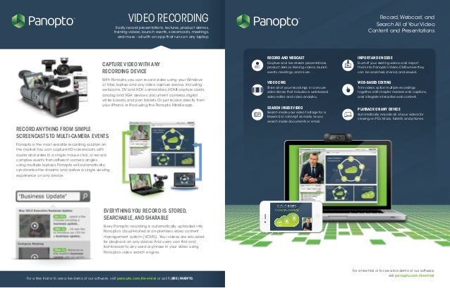Capture Video with Any recording Device With Panopto, you can record video using your Windows or Mac laptop and any video ...