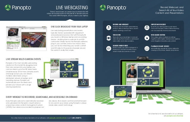 Panopto is the most versatile webcasting solution on the market. By plugging more than one camera into your laptop, you ca...