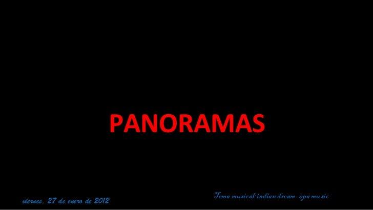 PANORAMAS viernes, 27 de enero de 2012 Tema musical:indian dream- spa music