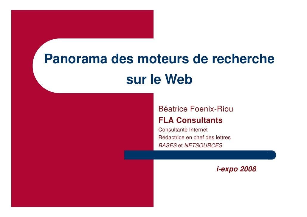 Panorama des moteurs de recherche            sur le Web                  Béatrice Foenix-Riou                 FLA Consulta...