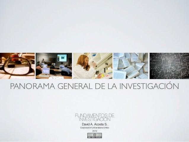 PANORAMA GENERAL DE LA INVESTIGACIÓN             FUNDAMENTOS DE               INVESTIGACIÓN               David A. Acosta ...