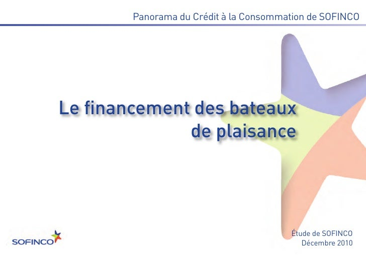 Le financement des bateaux              de plaisance        Panorama du Crédit à la Consommation de SOFINCO               ...