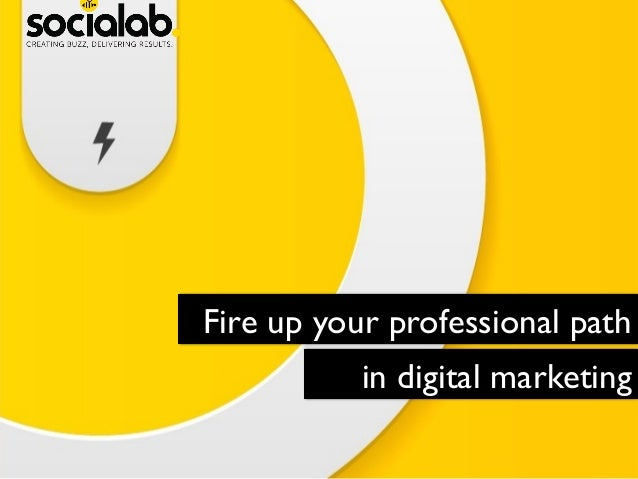 Fire up your professional path	  in digital marketing