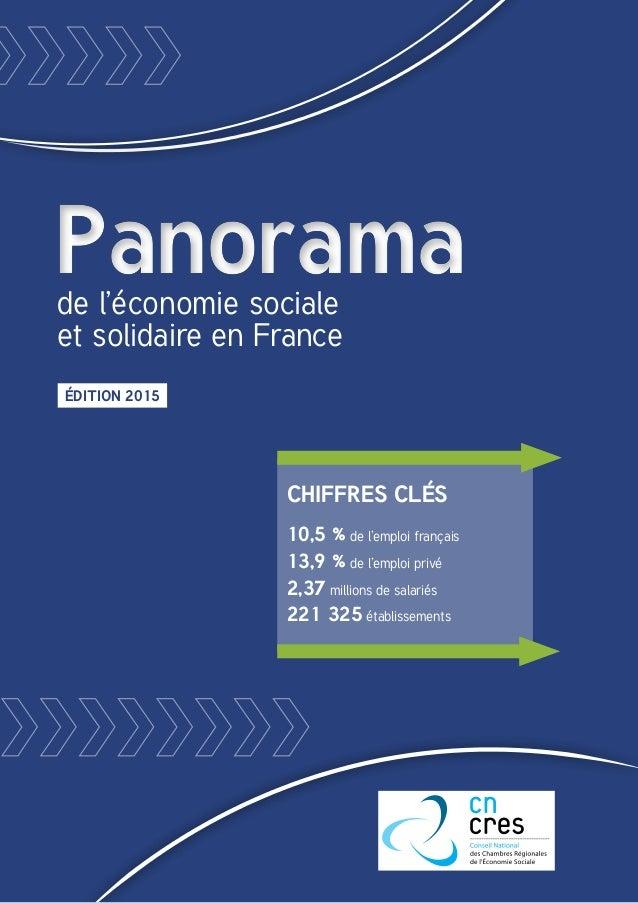 PanoramaPanoramade l'économie sociale et solidaire en France Édition 2015 chiffres clés 10,5 % de l'emploi français 13,9 %...
