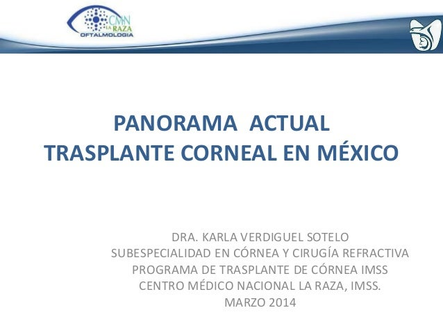 PANORAMA ACTUAL TRASPLANTE CORNEAL EN MÉXICO DRA. KARLA VERDIGUEL SOTELO SUBESPECIALIDAD EN CÓRNEA Y CIRUGÍA REFRACTIVA PR...
