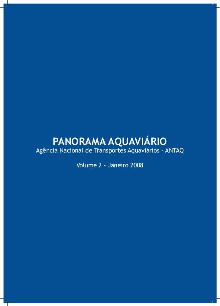 PANORAMA AQUAVIÁRIOAgência Nacional de Transportes Aquaviários - ANTAQ             Volume 2 - Janeiro 2008