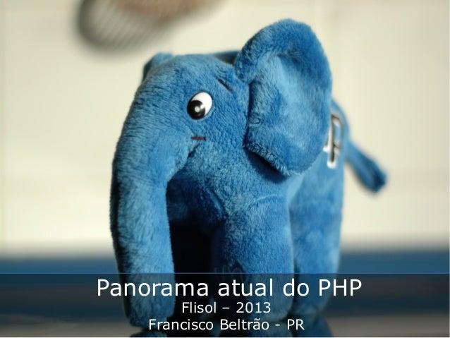 Flisol – 2013Francisco Beltrão - PRPanorama atual do PHP