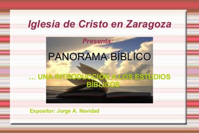 Iglesia de Cristo en Zaragoza PANORAMA BÍBLICOPANORAMA BÍBLICO … UNA INTRODUCCIÓN A LOS ESTUDIOS BÍBLICOS Presenta: Exposi...