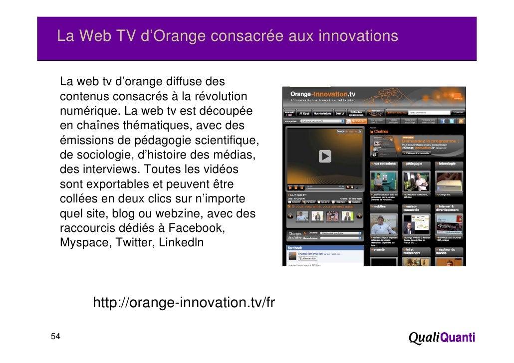 La Web TV d'Orange consacrée aux innovations La web tv d'orange diffuse des contenus consacrés à la révolution numérique. ...