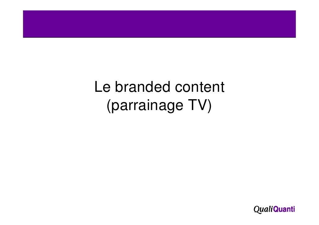 Le branded content (p (parrainage TV)          g    )