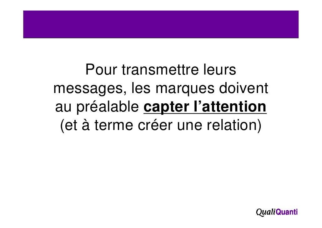 Pour transmettre leursmessages,messages les marques doiventau préalable capter l'attention    p           p (et à terme cr...
