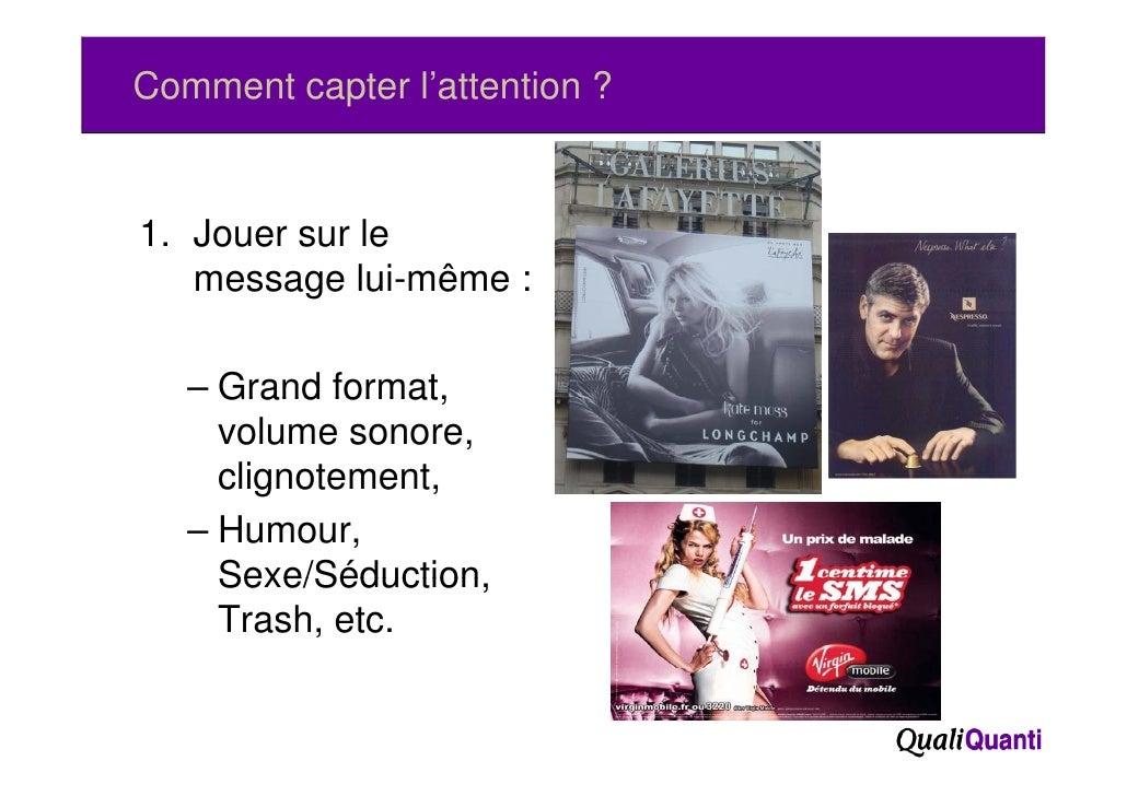 Comment capter l'attention ?1. Jouer sur le   message lui-même :   – Grand format,     volume sonore,     clignotement,   ...