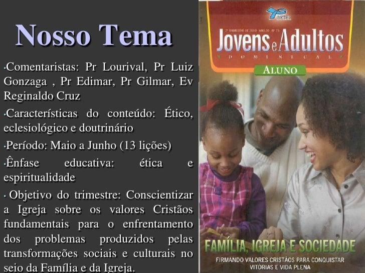 Nosso Tema<br /><ul><li>Comentaristas: Pr Lourival, Pr Luiz Gonzaga , PrEdimar, Pr Gilmar, Ev Reginaldo Cruz