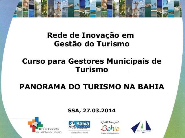 Rede de Inovação em  Gestão do Turismo  Curso para Gestores Municipais de  Turismo  PANORAMA DO TURISMO NA BAHIA  SSA, 27....