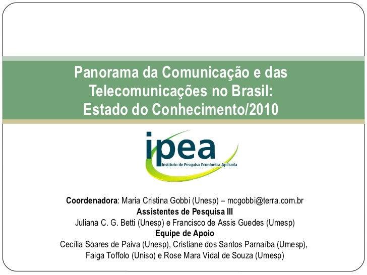 Panorama da Comunicação e das Telecomunicações no Brasil: Estado do Conhecimento/2010 Coordenadora : Maria Cristina Gobbi ...