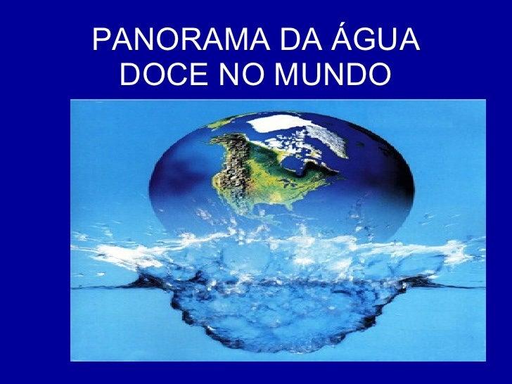PANORAMA DA ÁGUA DOCE NO MUNDO