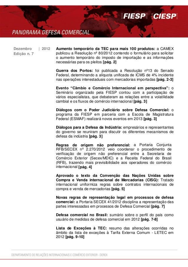 Dezembro | 2012 Aumento temporário da TEC para mais 100 produtos: a CAMEXpublicou a Resolução nº 80/2012 contendo o formul...