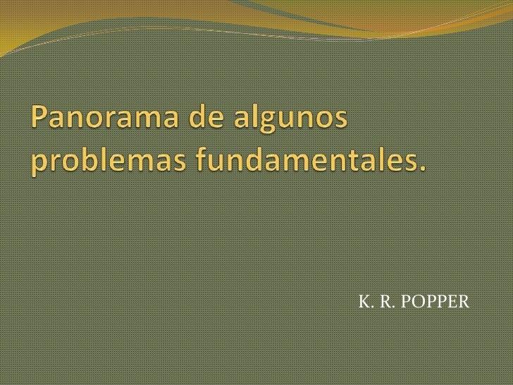Panorama de algunos problemas fundamentales.<br />K. R. POPPER<br />