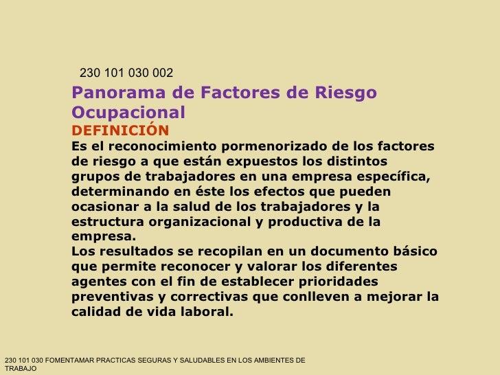 Panorama de Factores de Riesgo Ocupacional DEFINICIÓN Es el reconocimiento pormenorizado de los factores de riesgo a que e...