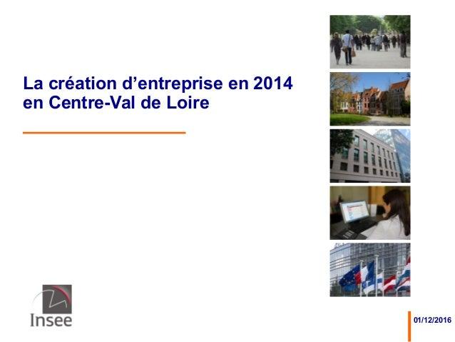 01/12/2016 La création d'entreprise en 2014 en Centre-Val de Loire