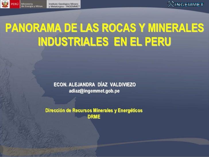 PANORAMA DE LAS ROCAS Y MINERALES     INDUSTRIALES EN EL PERU         ECON. ALEJANDRA DÍAZ VALDIVIEZO               adiaz@...