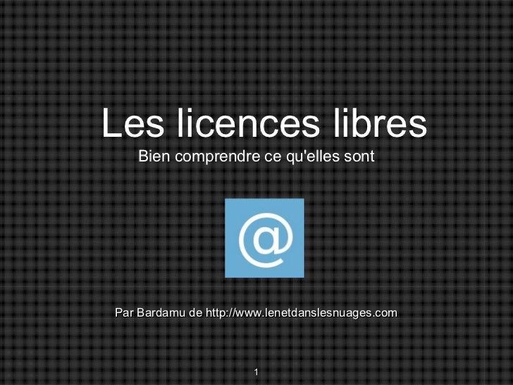 Les licences libres   Bien comprendre ce quelles sontPar Bardamu de http://www.lenetdanslesnuages.com                     ...