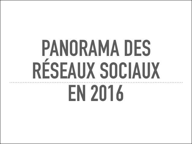 PANORAMA DES RÉSEAUX SOCIAUX EN 2016