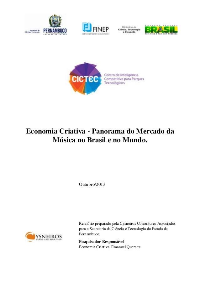 Economia Criativa - Panorama do Mercado da Música no Brasil e no Mundo.  Outubro/2013  Relatório preparado pela Cysneiros ...
