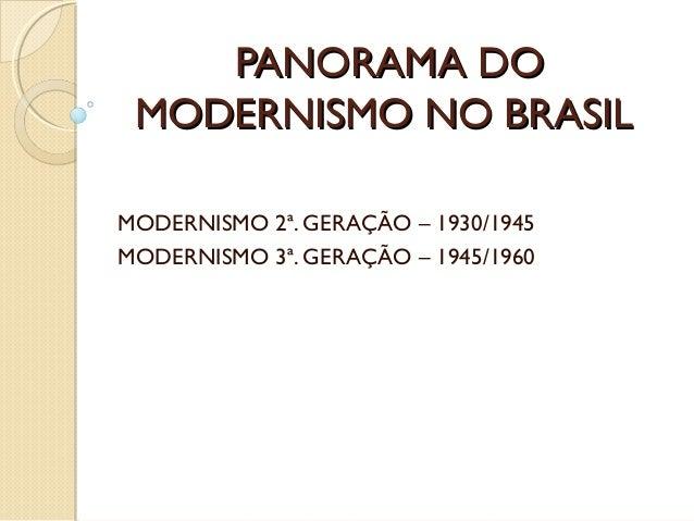 PANORAMA DO MODERNISMO NO BRASILMODERNISMO 2ª. GERAÇÃO – 1930/1945MODERNISMO 3ª. GERAÇÃO – 1945/1960