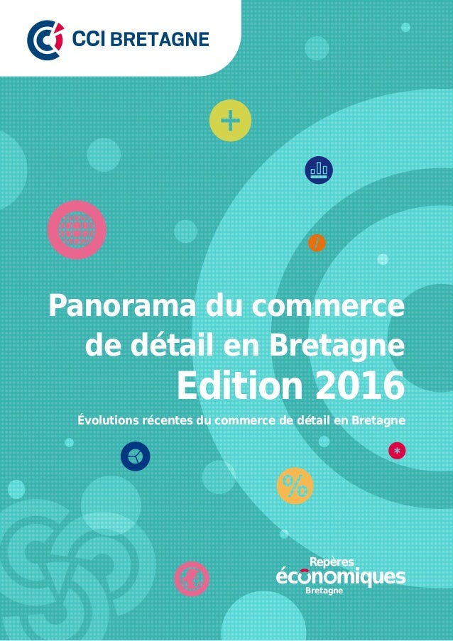 Panorama du commerce de détail en Bretagne Évolutions récentes du commerce de détail en Bretagne Edition 2016 Bretagne