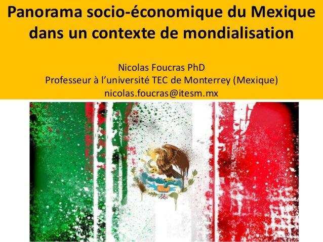 Panorama socio-économique du Mexique  dans un contexte de mondialisation  Nicolas Foucras PhD  Professeur à l'université T...