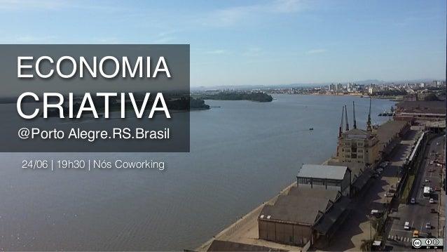 ECONOMIA CRIATIVA @Porto Alegre.RS.Brasil 24/06 | 19h30 | Nós Coworking