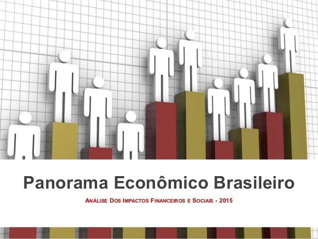 ANÁLISE DOS IMPACTOS FINANCEIROS E SOCIAIS - 2015 Panorama Econômico Brasileiro