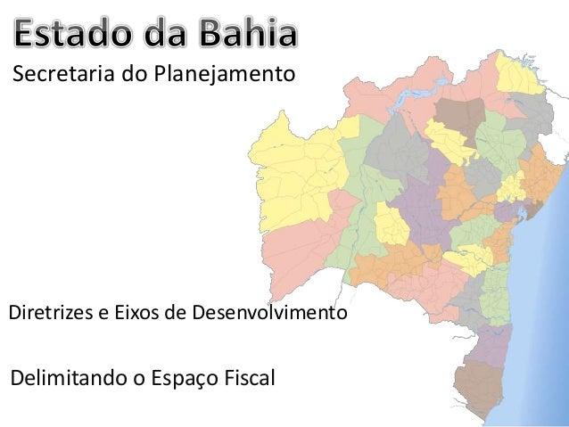 Secretaria do Planejamento Diretrizes e Eixos de Desenvolvimento Delimitando o Espaço Fiscal