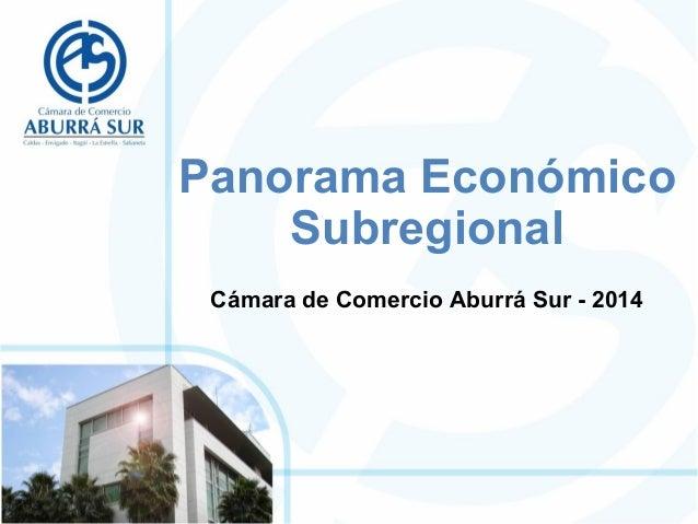 Panorama Económico  Subregional  Cámara de Comercio Aburrá Sur - 2014
